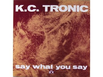 "K.C. Tronic – Say what you say (Beat Box 12"" promo singel)"