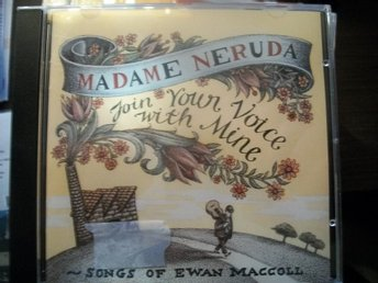 "Madame Neruda ""Join your voice with mine-Songs of E Maccoll"""