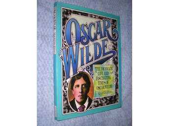 Oscar Wilde - The Dramatic Life and Fascinating Times