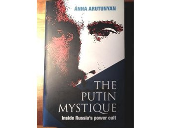 The Putin Mistique. Inside Russia's power cult av Anna Arutunyan engelska NY