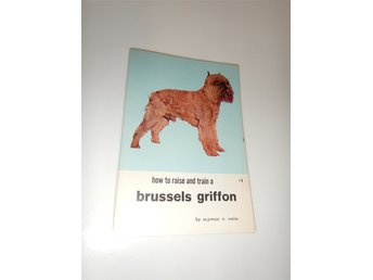 How to raise and train a brussel griffon by seymoyr n weiss
