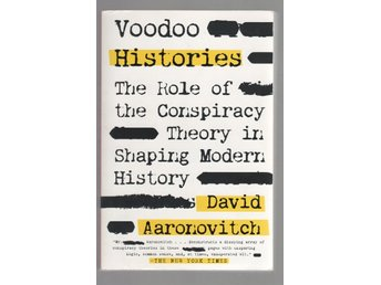 Voodoo Histories - The Role of the Conspiracy Theory in Shaping Modern History
