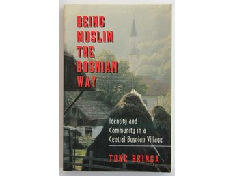 Tone Bringa - Being Muslim the Bosnian Way