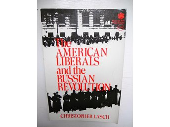 THE AMERICAN LIBERALS AND THE RUSSIAN REVOLUTION Christopher Lasch 1972