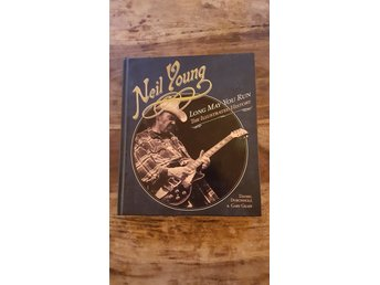 Neil Young / Long May You Run, The Illustrated History (Inbunden Bok)