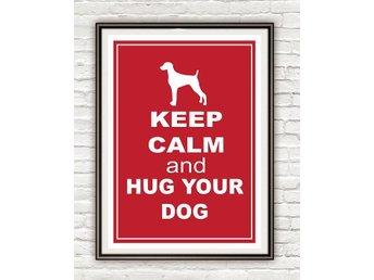 Keep calm and hug your dog hund rolig citat Inredning poster affisch 30x42cm - Karlskrona - Keep calm and hug your dog hund rolig citat Inredning poster affisch 30x42cm - Karlskrona
