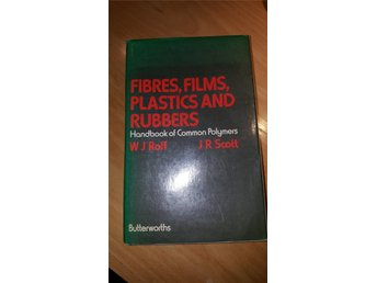 Fibres, Films, Plastic and Rubbers Handbook of common polymers WJ Roff J R Scott