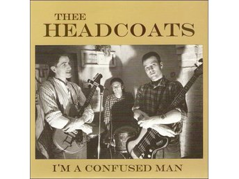 Thee Headcoats – I'm A Confused Man (Billy Childish)