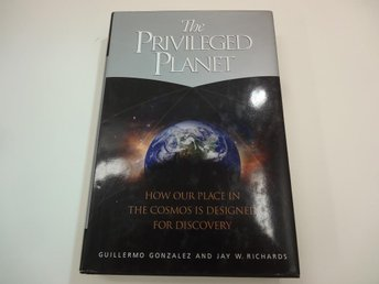 The Privileged planet - how our place in the cosmos is designed for discovery