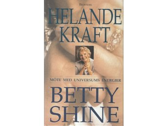 Helande kraft. Möte med universums energier : Betty Shine