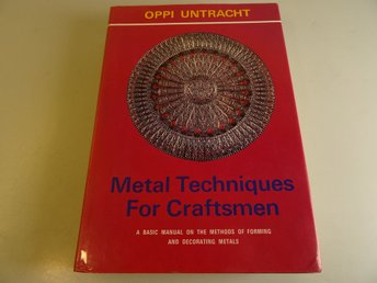 Metal Techniques for Craftsmen: A Basic Manual for Craftsmen on the Methods of