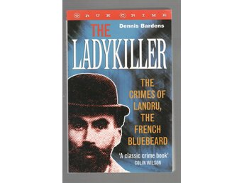 The Ladykiller: The Crimes of Landru, the French Bluebeard