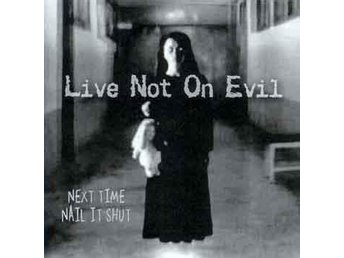 Live Not On Evil - Next Time Nail It Shut - CD