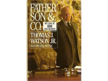 Thomas J. Watson-Peter Petre: Father, son & company. My life