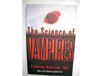 THE SCIENCE OF VAMPIRES Katherine Ramsland Ph.D. 2002