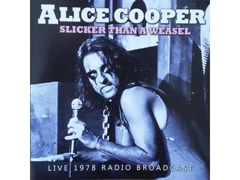 ALICE COOPER-Ny Cd-Slicker Than A Weasel-Live 1978 Radio Broadcast