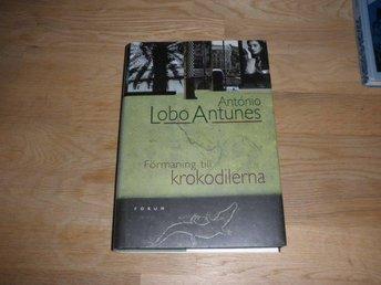Antonio Lobo Antunes - Förmaning till krokodilerna - Norsjö - Antonio Lobo Antunes - Förmaning till krokodilerna - Norsjö