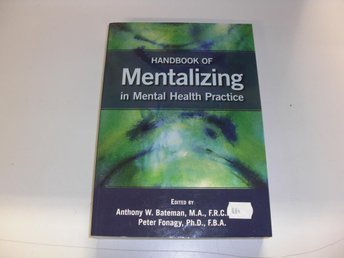 Handbook of Mentalizing in Mental Health Practice - Anthony W Bateman