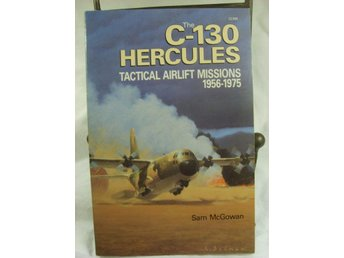 The C-130 Hercules Tactical Airlift Missions 1956-1975