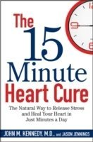 The 15 Minute Heart Cure- The Natural Way To Release Stress And Heal Your H (Bok