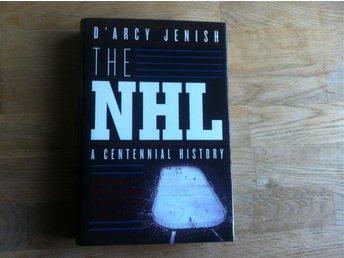 The NHL - A Centennial History (Inb) D'Arcy Jenish - Linköping - The NHL - A Centennial History (Inb) D'Arcy Jenish - Linköping