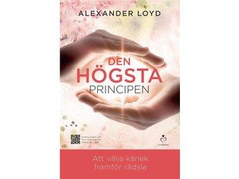 Den högsta principen : att välja kärlek framför rädsla - Stockholm - Den högsta principen : att välja kärlek framför rädsla - Stockholm