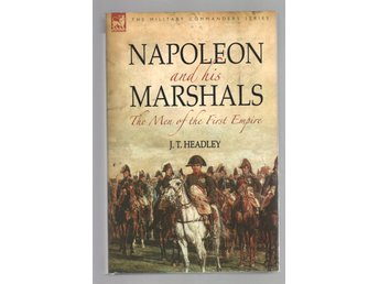 Napoleon and His Marshals - The Men of the First Empire