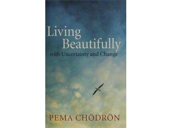 Living beautifully, Pema Chödrön (Eng) - Knäred - Living beautifully, Pema Chödrön (Eng) - Knäred