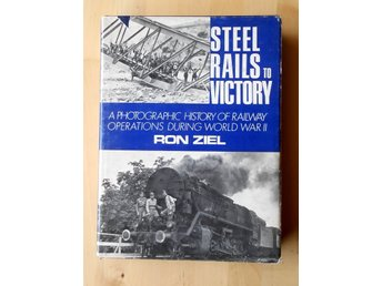 Steel Rails to Victory -A Photographic history of railway operations during WWII