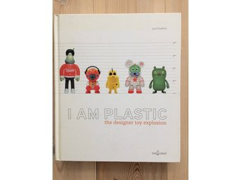 I AM PLASTIC the designer toy explosion av Paul Budnitz