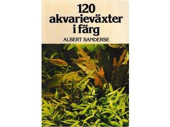 120 Akvarieväxter i färg av Albert Sanderse - Bro - 120 Akvarieväxter i färg av Albert Sanderse - Bro