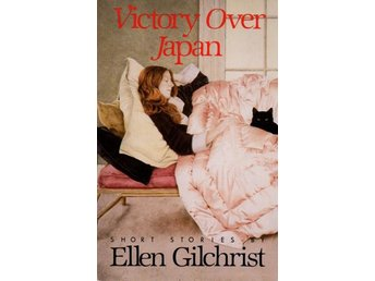 Ellen Gilchrist: Victory Over Japan. Short Stories
