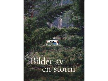 BILDER AV EN STORM - Bild och textdokumentation av GUDRUN - Nässjö - BILDER AV EN STORM - Bild och textdokumentation av GUDRUN - Nässjö