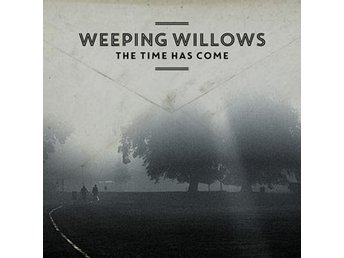 Weeping Willows: Time has come (Vinyl LP)