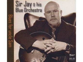 Sir Jay & His Blue Orchestra - Blues For Uncle Sam - CD