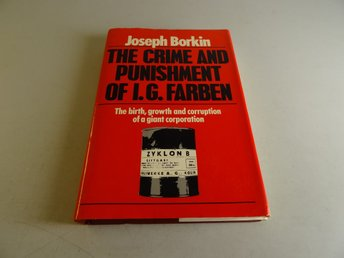 The crime and punishment of I.G. Farben. The birth, growth and corruption of a g