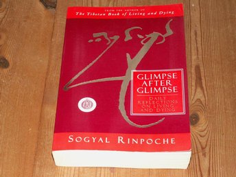 Sogyal Rinpoche: GLIMPSE AFTER GLIMPSE - DAILY REFLECTIONS ON LIVING AND DYING