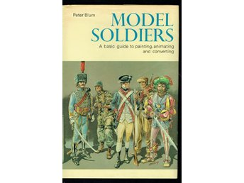 Model Soldiers - A basic guide to painting, animating...