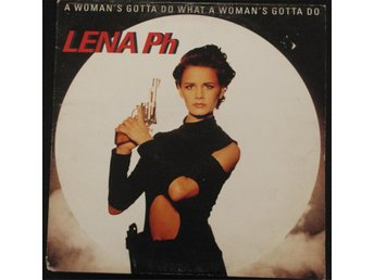 LENA PHILIPSSON - A Woman's Got To Do What A Woman's Got To Do