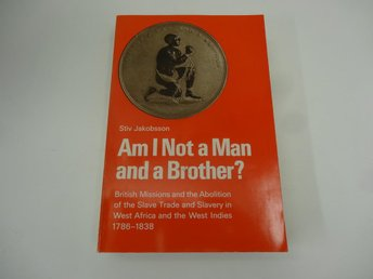 Am I not a man and a brother? - British missions and the abolition of the slave