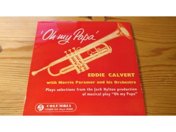 Oh my Papa - Eddie Calvert with Norrie Paramor and his Orchestra EP