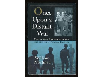 Once Upon a Distant War -Young War Correspondents and Their Early Vietnam Battle