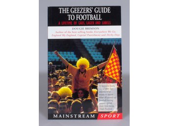 The Geezers' Guide to Football: A Lifetime of Lads, Lager and Labels