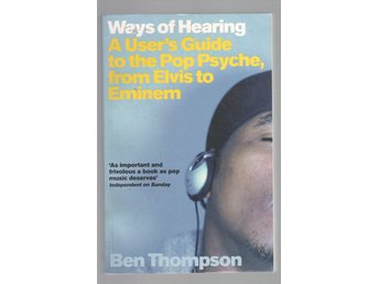 Ways Of Hearing - A User's Guide to the Pop Psyche, from Elvis to Eminem