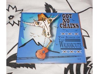 Got no Chains The Songs of The Walkabouts