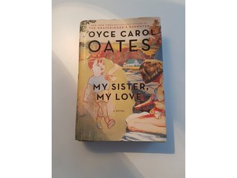 Jose Carol Oates, My Sister My Love 2008! First edition