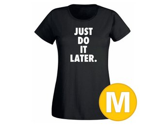 T-shirt Just Do It Later Svart Dam tshirt M