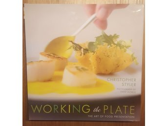 Christopher Styler - Working the Plate: The Art of Food Presentation