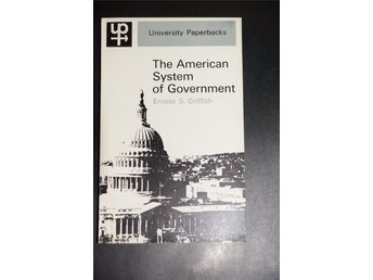 The American system of Government Ernst S. Griffith