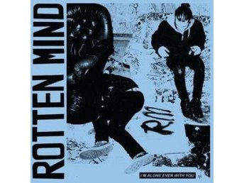 Rotten Mind: I'm Alone Even With You (CD)